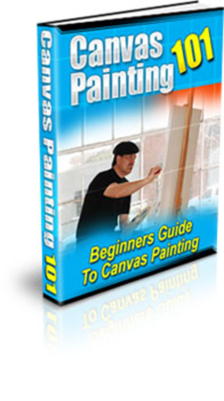 Product picture Canvas Painting 101! Beginners Guide To Canvas Painting